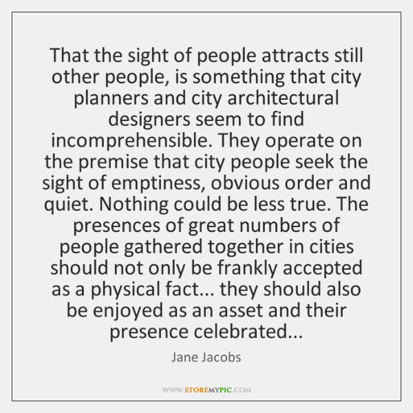 That the sight of people attracts still other people, is something that ...