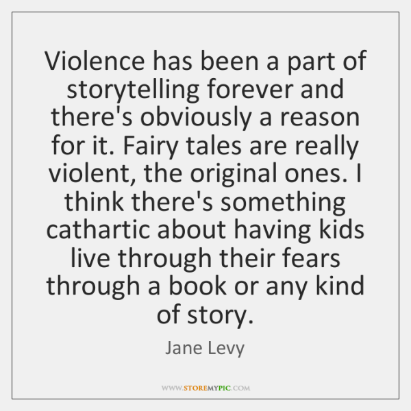 Violence has been a part of storytelling forever and there's obviously a ...