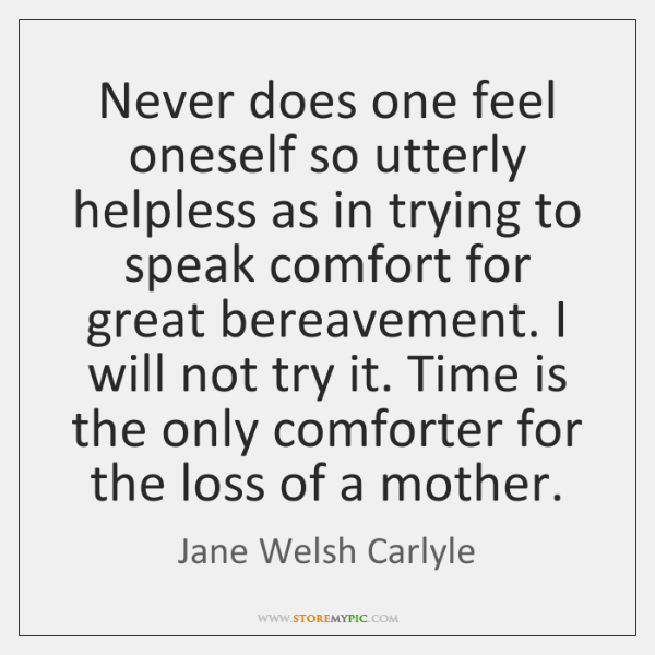 Never does one feel oneself so utterly helpless as in trying to ...