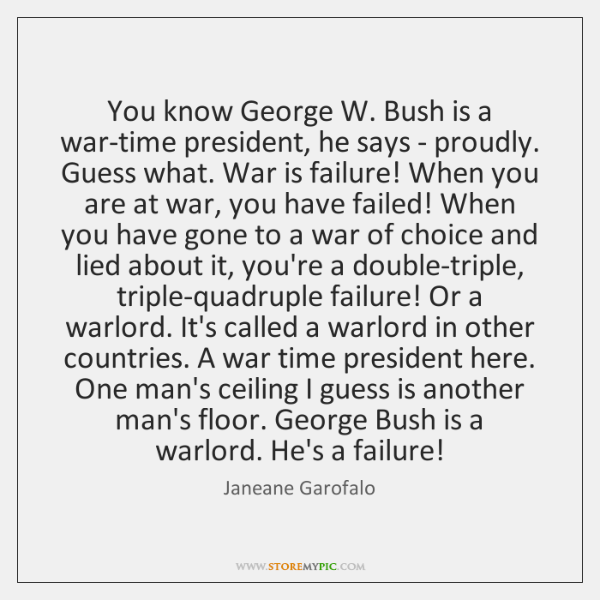 You know George W. Bush is a war-time president, he says - ...