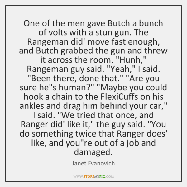 One of the men gave Butch a bunch of volts with a ...