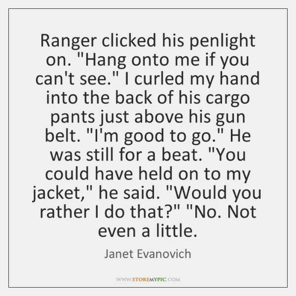 """Ranger clicked his penlight on. """"Hang onto me if you can't see."""" ..."""