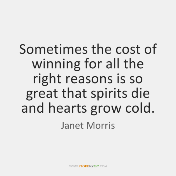Sometimes the cost of winning for all the right reasons is so ...