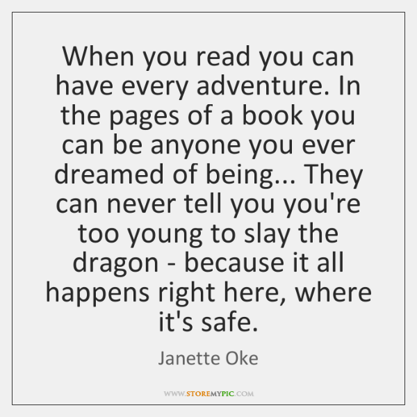 When you read you can have every adventure. In the pages of ...