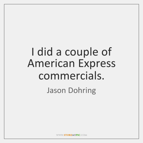 I did a couple of American Express commercials.