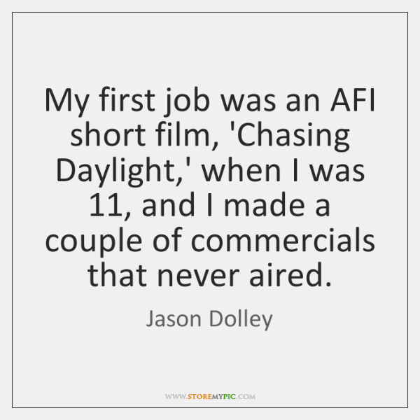 My first job was an AFI short film, 'Chasing Daylight,' when ...