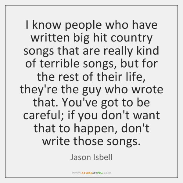 I know people who have written big hit country songs that are ...