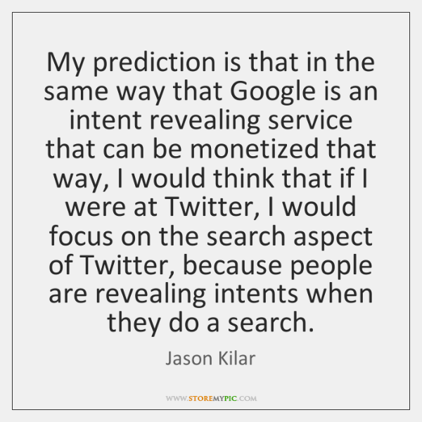 My prediction is that in the same way that Google is an ...