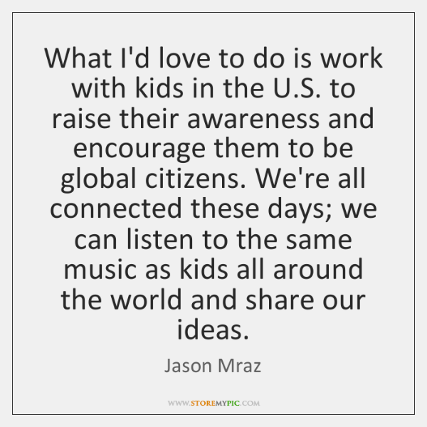 What I'd love to do is work with kids in the U....