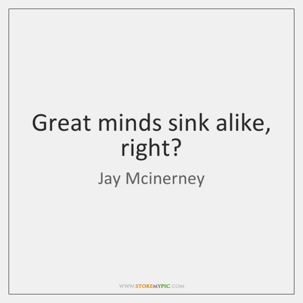Great minds sink alike, right?