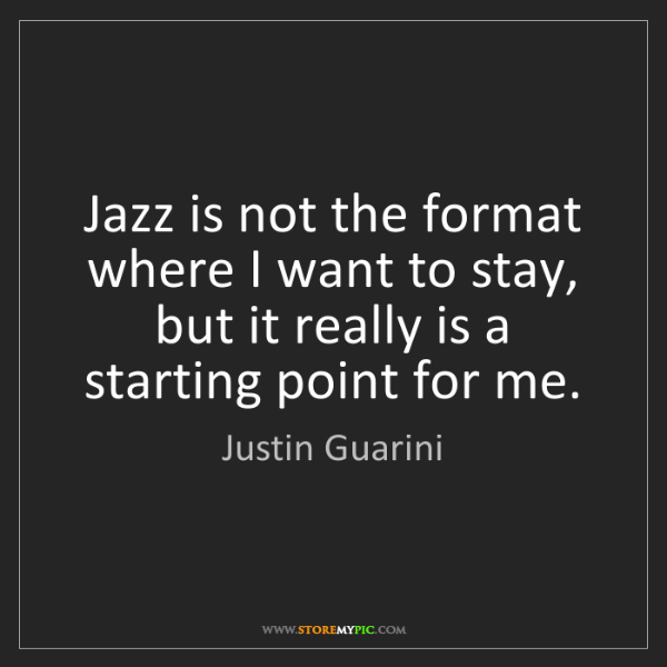 Justin Guarini: Jazz is not the format where I want to stay, but it really...