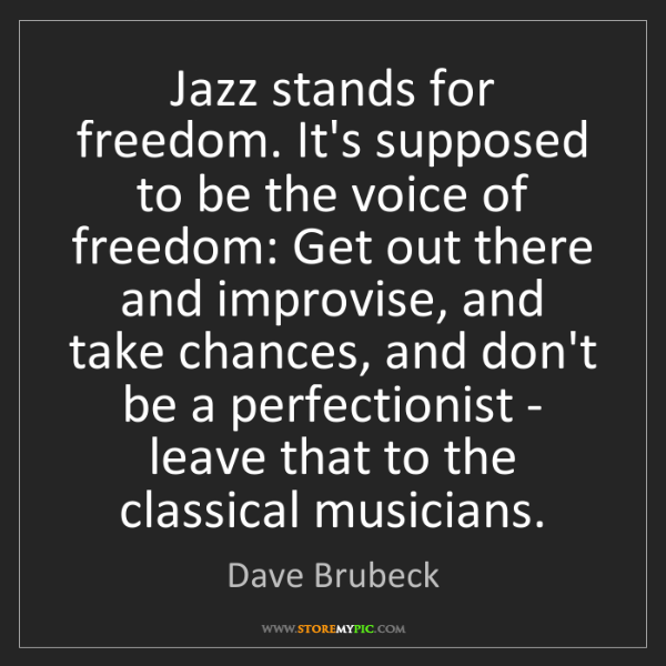 Dave Brubeck: Jazz stands for freedom. It's supposed to be the voice...