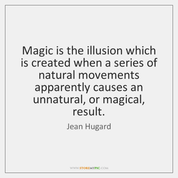 Magic is the illusion which is created when a series of natural ...