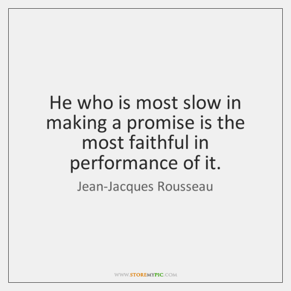 He who is most slow in making a promise is the most ...