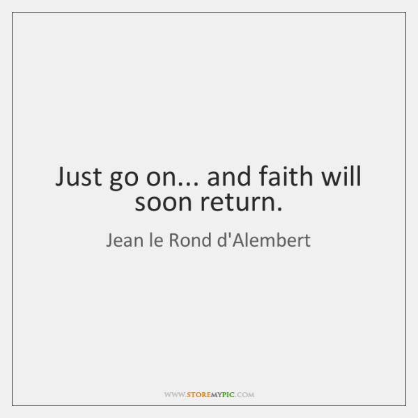 Just go on... and faith will soon return.