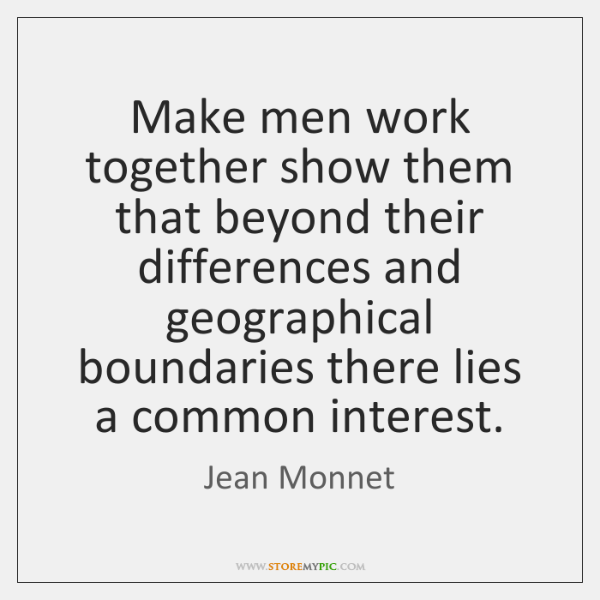Make men work together show them that beyond their differences and geographical ...
