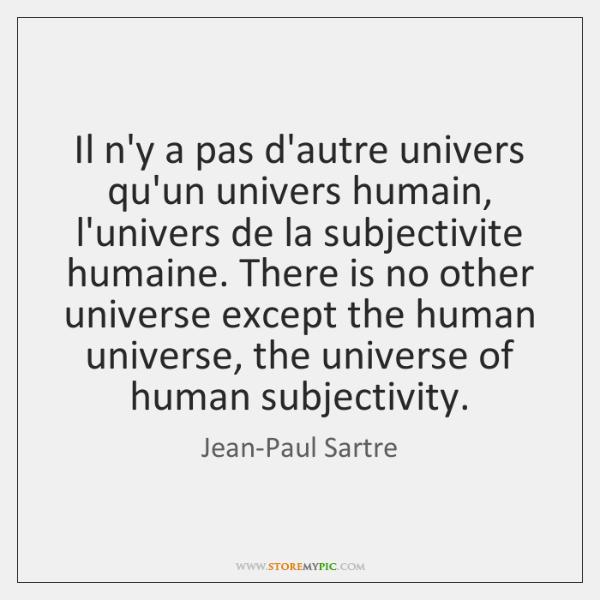 Il n'y a pas d'autre univers qu'un univers humain, l'univers de la ...