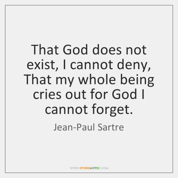 That God does not exist, I cannot deny, That my whole being ...