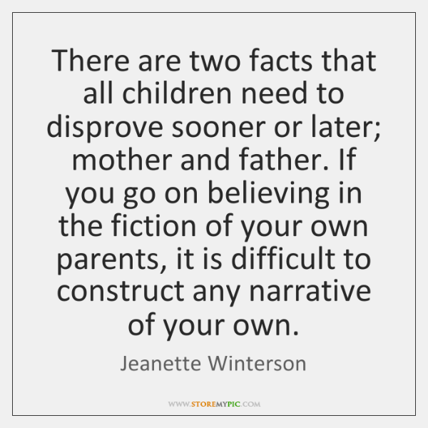 There are two facts that all children need to disprove sooner or ...