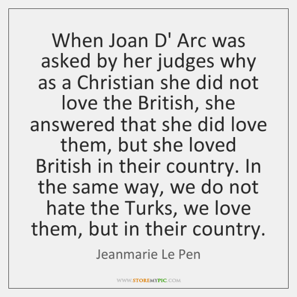 When Joan D' Arc was asked by her judges why as a ...
