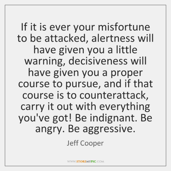 If it is ever your misfortune to be attacked, alertness will have ...