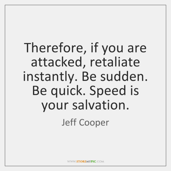 Therefore, if you are attacked, retaliate instantly. Be sudden. Be quick. Speed ...