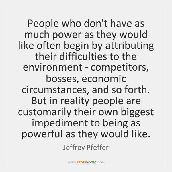 People who don't have as much power as they would like often ...