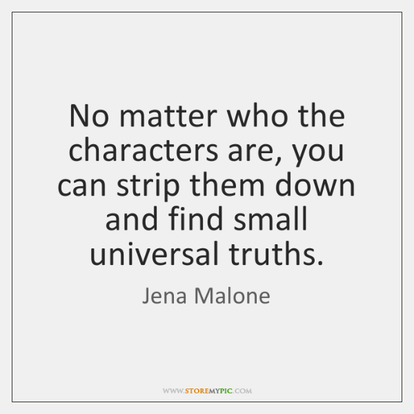 No matter who the characters are, you can strip them down and ...
