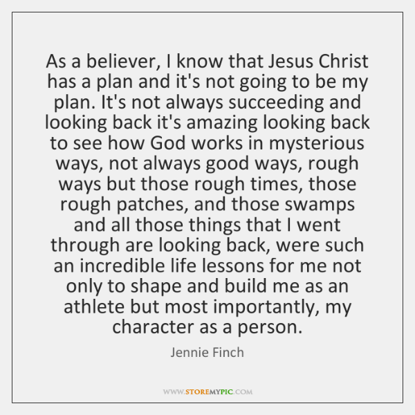 As a believer, I know that Jesus Christ has a plan and ...