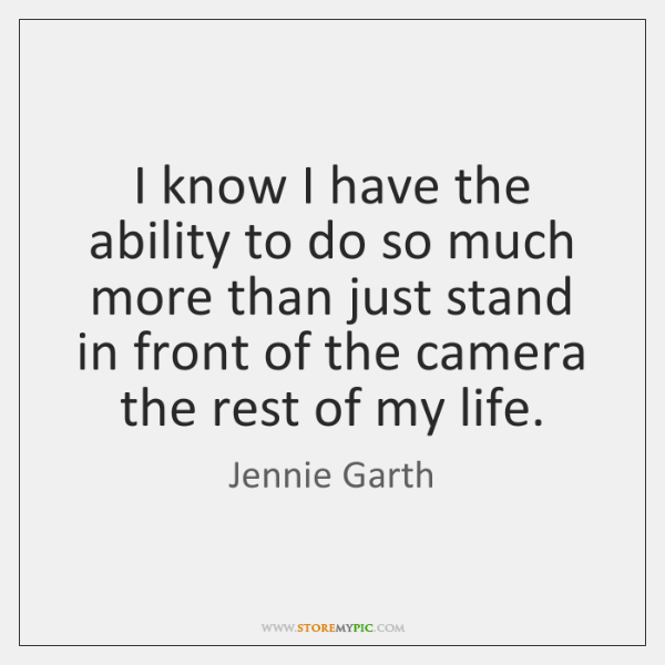 I know I have the ability to do so much more than ...