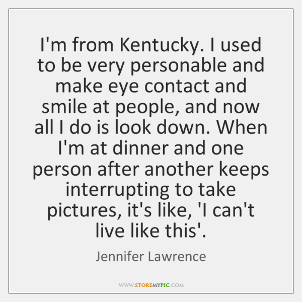 I'm from Kentucky. I used to be very personable and make eye ...