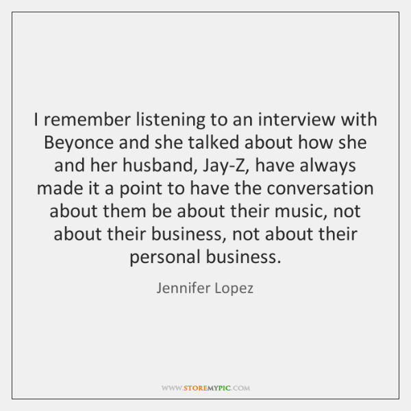 I remember listening to an interview with Beyonce and she talked about ...