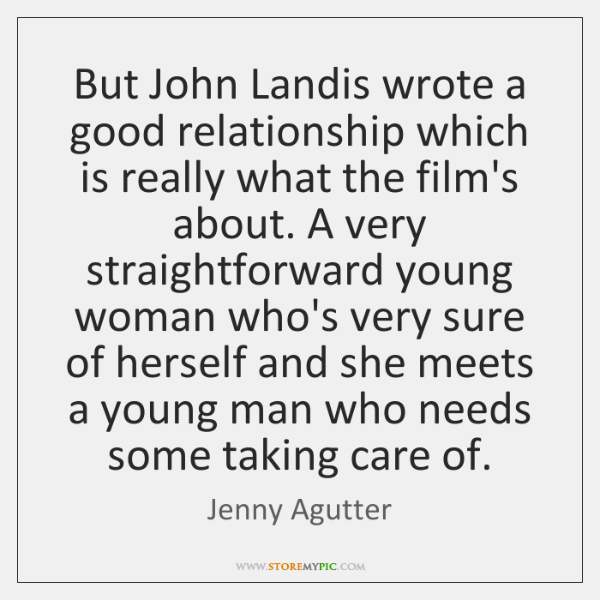 But John Landis wrote a good relationship which is really what the ...