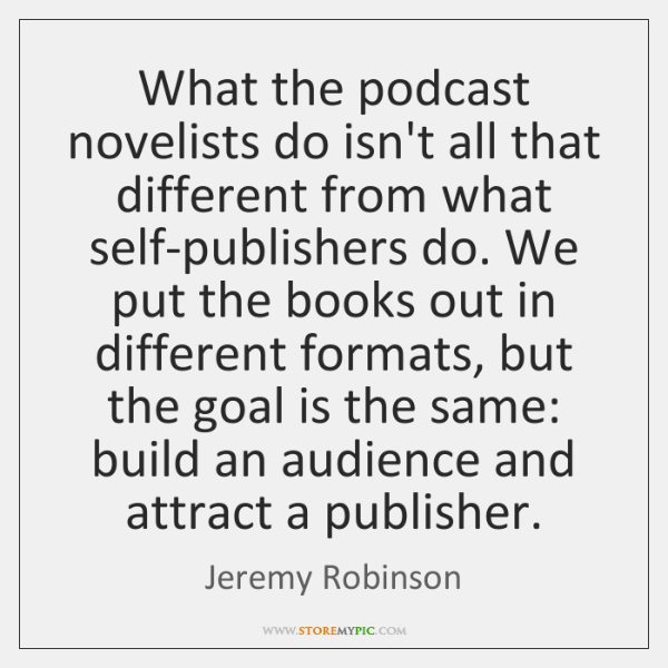What the podcast novelists do isn't all that different from what self-publishers ...