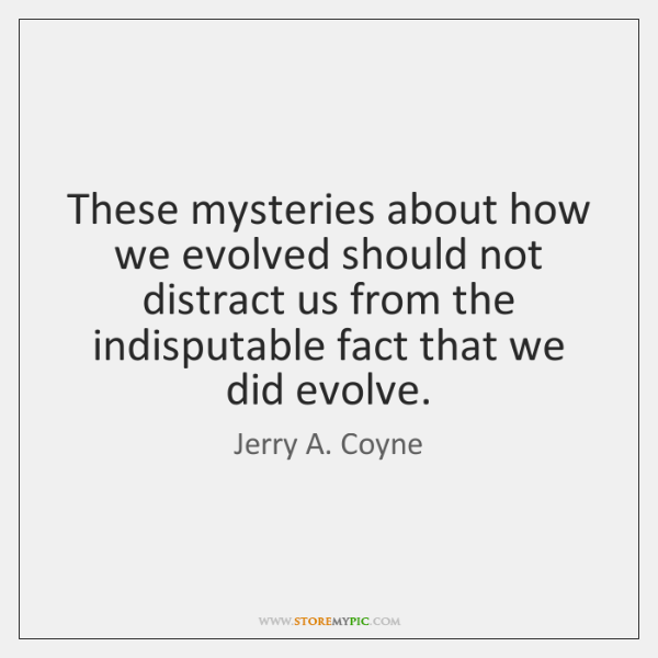 These mysteries about how we evolved should not distract us from the ...