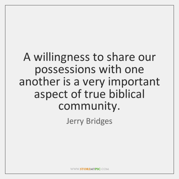 A willingness to share our possessions with one another is a very ...