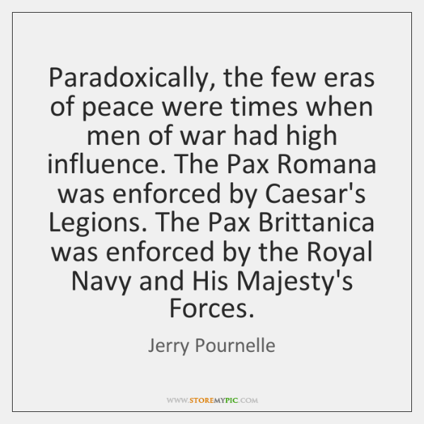 Paradoxically, the few eras of peace were times when men of war ...