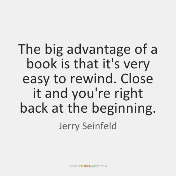 The big advantage of a book is that it's very easy to ...