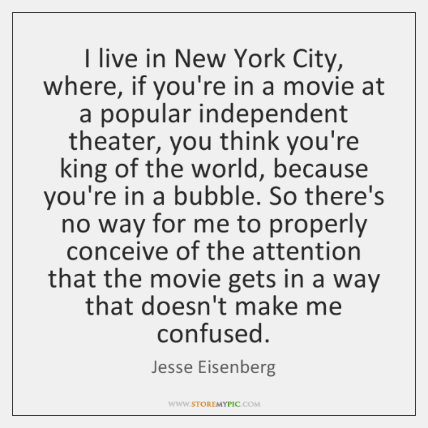 I live in New York City, where, if you're in a movie ...