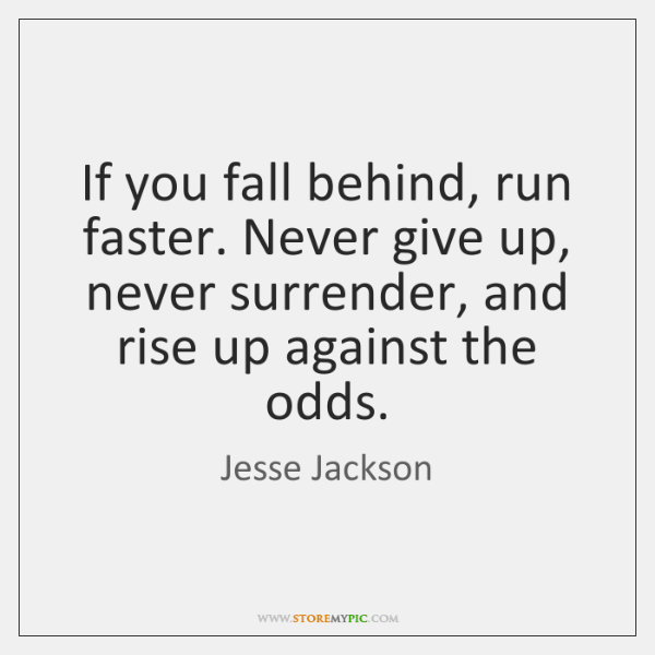 If You Fall Behind Run Faster Never Give Up Never Surrender And
