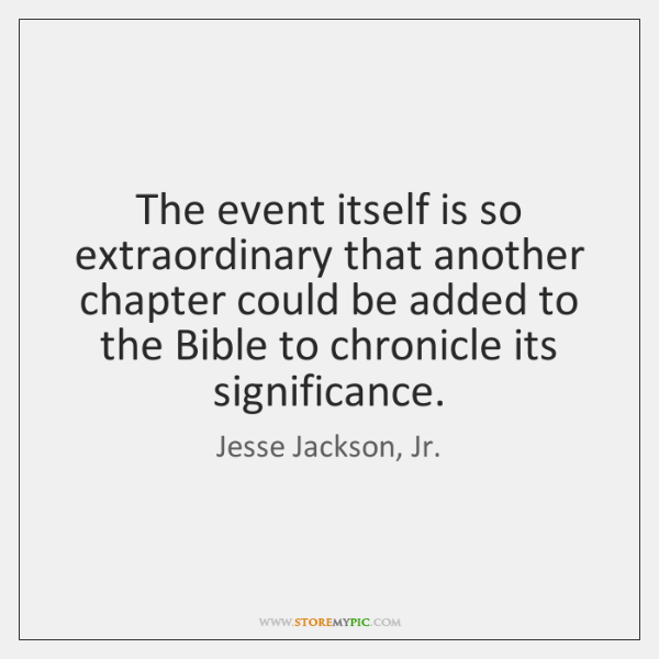 The event itself is so extraordinary that another chapter could be added ...