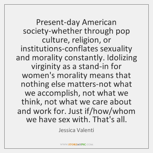 Present-day American society-whether through pop culture, religion, or institutions-conflates sexual