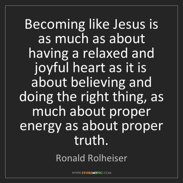 Ronald Rolheiser: Becoming like Jesus is as much as about having a relaxed...