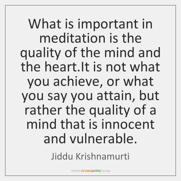 What is important in meditation is the quality of the mind and ...