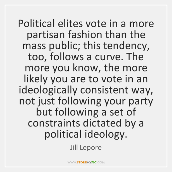 Political elites vote in a more partisan fashion than the mass public; ...