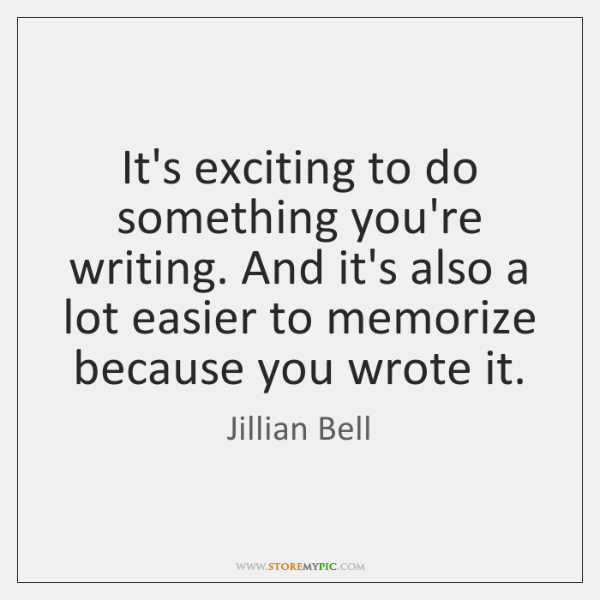 It's exciting to do something you're writing. And it's also a lot ...