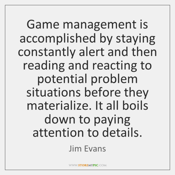Game management is accomplished by staying constantly alert and then reading and ...