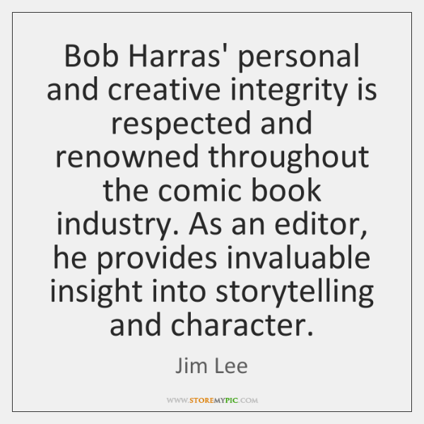 Bob Harras' personal and creative integrity is respected and renowned throughout the ...