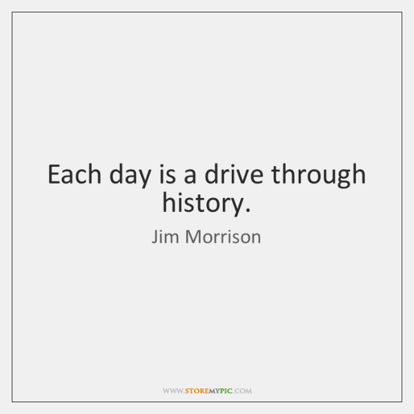 Each day is a drive through history.