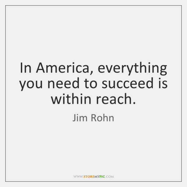 In America, everything you need to succeed is within reach.